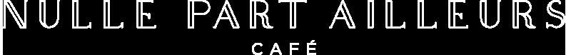 Nulle Part Ailleurs Café